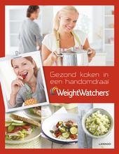 Weight Watchers : gezond koken in een handomdraai: het tijdsbesparende boek van Weight Watchers