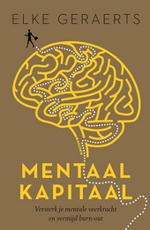 Mentaal kapitaal : versterk je mentale veerkracht en vermijd burn-out