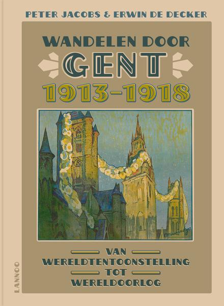 Wandelen door Gent 1913-1918 : van wereldtentoonstelling tot wereldoorlog