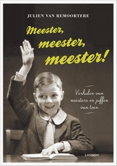 Meester, meester, meester! : verhalen van meesters en juffen van toen