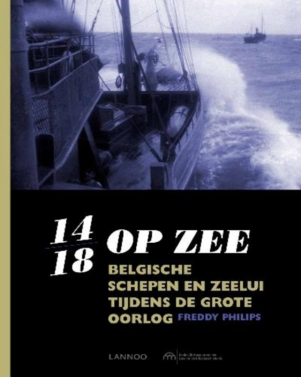 14/18 op zee : Belgische schepen en zeelui tijdens de grote oorlog