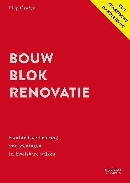 Bouwblokrenovatie : kwaliteitsverbetering van woningen in kwetsbare wijken : een praktische gids