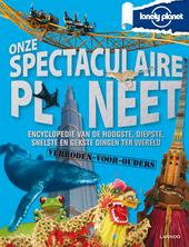 Onze spectaculaire planeet : encyclopedie van de hoogste, diepste, snelste en gekste dingen ter wereld