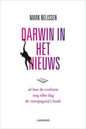 Darwin in het nieuws, of Hoe de evolutie nog elke dag de voorpagina's haalt