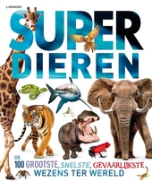 Superdieren : de grootste, snelste, gevaarlijkste wezens ter wereld