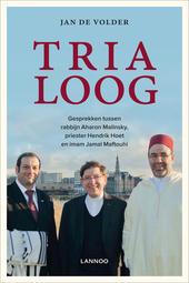 Trialoog : gesprekken tussen rabbijn Aharon Malinsky, priester Hendrik Hoet en imam Jamal Maftouhi