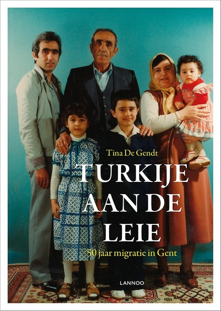 Turkije aan de Leie : 50 jaar migratie in Gent