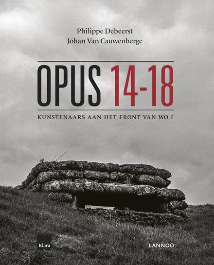 Opus 14-18 : kunstenaars aan het front van WO I