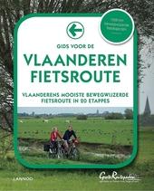 Gids voor de Vlaanderen fietsroute : Vlaanderens mooiste bewegwijzerde fietsroute in 20 etappes