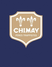 Chimay : pères trappistes : verhaal, producten, recepten