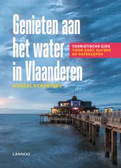Genieten aan het water in Vlaanderen : toeristische gids voor kust, havens en waterlopen