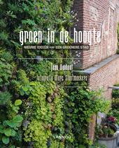 Groen in de hoogte : nieuwe ideeën voor een groenere stad