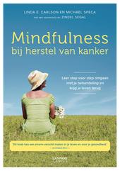 Mindfulness bij herstel van kanker : leer stap voor stap omgaan met je behandeling en krijg je leven terug