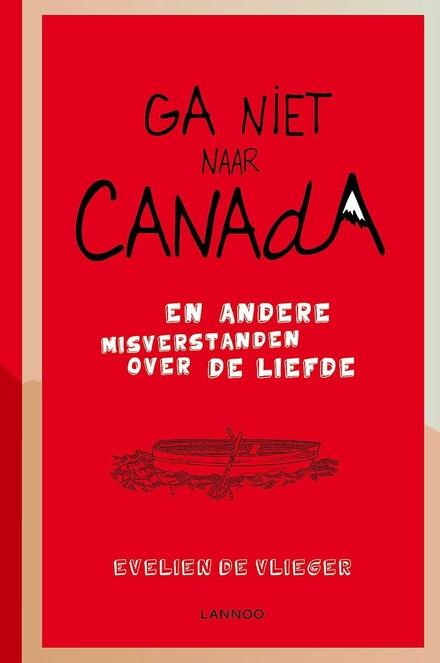 Ga niet naar Canada en andere misverstanden over de liefde