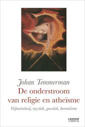 De onderstroom van religie en atheïsme : vrijmetselarij, mystiek, gnostiek, hermetisme