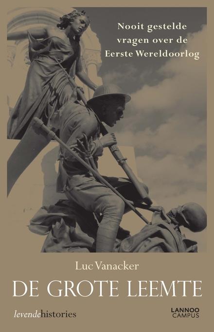 De grote leemte : nooit gestelde vragen over de Eerste Wereldoorlog