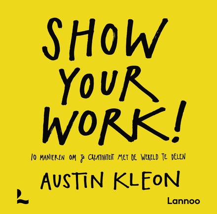 Show your work! : 10 manieren om je creativiteit met de wereld te delen