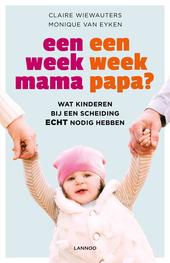 Een week mama, een week papa? : wat kinderen bij een scheiding echt nodig hebben
