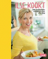 Ilse kookt : 100 makkelijke recepten voor elke dag