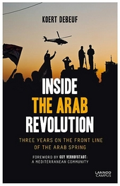 Inside the Arab revolution : three years on the front line of the Arab spring