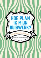 Hoe plan ik mijn huiswerk? : een praktisch werkboek