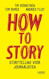How to story : storytelling voor journalisten