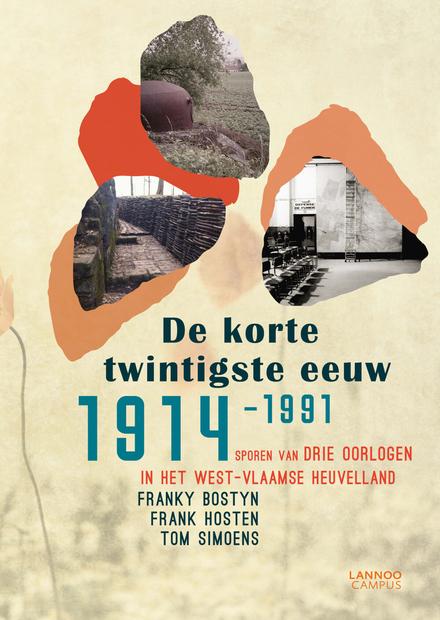 De korte twintigste eeuw 1914-1991 : sporen van drie oorlogen in het West-Vlaamse Heuvelland