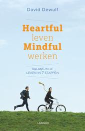 Heartful leven, mindful werken : balans in je leven in 7 stappen