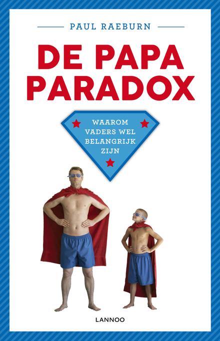 De papa paradox : waarom vaders wel belangrijk zijn