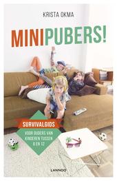 Minipubers! : survivalgids voor ouders van kinderen tussen 6 en 12