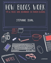 How blogs work : tips & tricks voor beginnende en ervaren bloggers