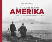 Wij gaan naar Amerika : het verhaal van de Vlaamse landverhuizers