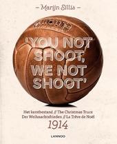 You not shoot, we not shoot : het kerstbestand = the Christmas truce = der Weihnachtsfrieden = la trêve de Noël