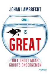 Small is great : niet groot maar groots ondernemen
