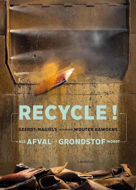Recycle! : als afval grondstof wordt