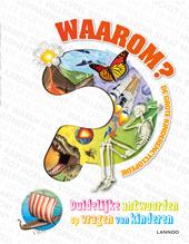 Waarom? : de grote kinderencyclopedie : duidelijke antwoorden op vragen van kinderen