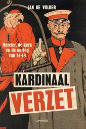 Kardinaal verzet : Mercier, de Kerk en de oorlog van 14-18