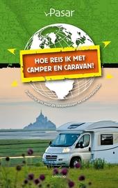 Hoe reis ik met camper en caravan? : praktische gids voor de camperreiziger en caravangebruiker
