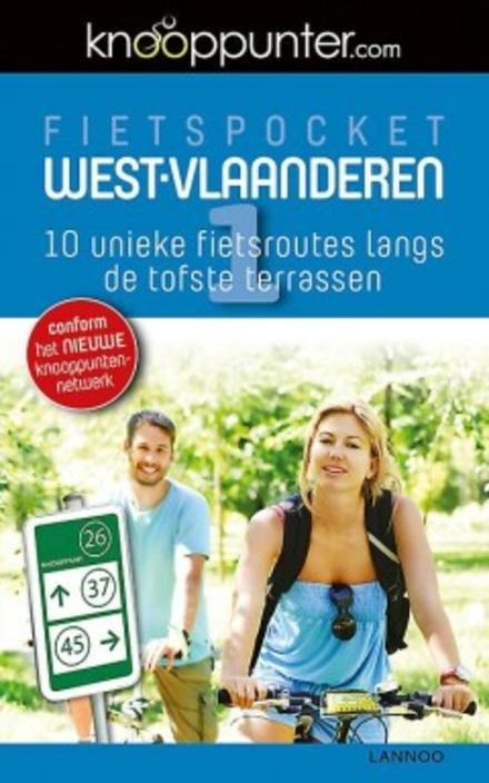 Fietspocket West-Vlaanderen : 10 unieke fietsroutes langs de tofste terrassen. 1