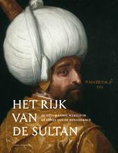 Het rijk van de sultan : de Ottomaanse wereld in de kunst van de renaissance