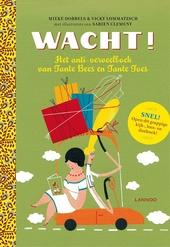 Wacht! : het anti-verveelboek van Tante Bees en Tante Toes