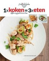 1x koken = 3x eten : lekker en gezond én in no time