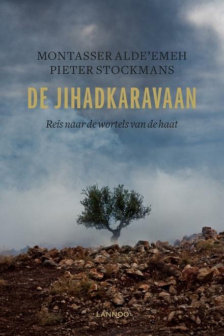 De jihadkaravaan : reis naar de wortels van de haat