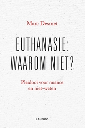 Euthanasie : waarom niet? : pleidooi voor nuance en niet-weten