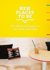 New places to be : the 100 best hotspots to eat, drink & sleep