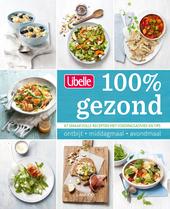 100% gezond : 67 smaakvolle recepten met voedingsadvies en tips : ontbijt, lunch, diner