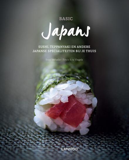 Basic Japans : sushi, teppanyaki en andere Japanse specialiteiten bij je thuis