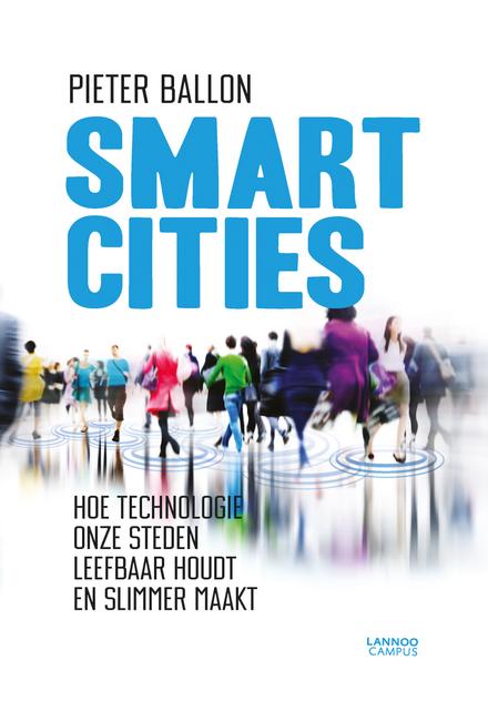 Smart cities : hoe technologie onze steden leefbaar houdt en slimmer maakt