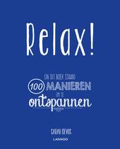 Relax! : (in dit boek staan) 100 manieren om te ontspannen