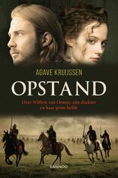 Opstand : over William van Oranje, zijn dochter en haar grote liefde